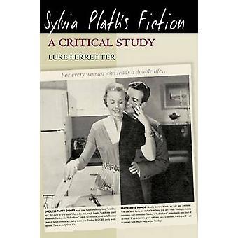 Sylvia Plaths Fiction Uno studio critico di Luke Ferretter