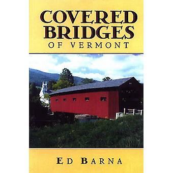 Covered Bridges of Vermont by Barna & Ed