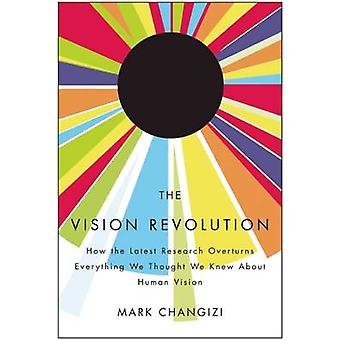 The Vision Revolution - How the Latest Research Overturns Everything W