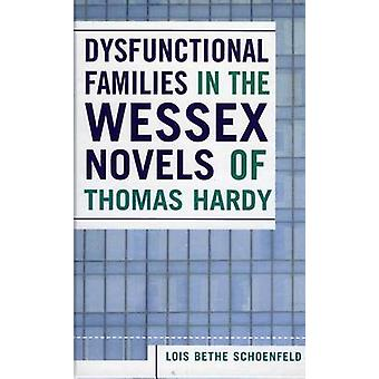 Dysfunctional Families in the Wessex Novels of Thomas Hardy by Lois B