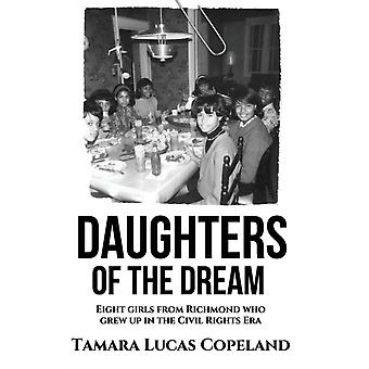 DAUGHTERS OF THE DREAM Eight Girls from Richmond Who Grew Up in the Civil Rights Era by Lucas Copeland & Tamara