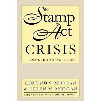 The Stamp Act Crisis Prologue to Revolution by Morgan & Edmund S.