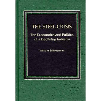 Staal van Crisis, The Economics and Politics of a Declining Industry door Scheuerman & Willem