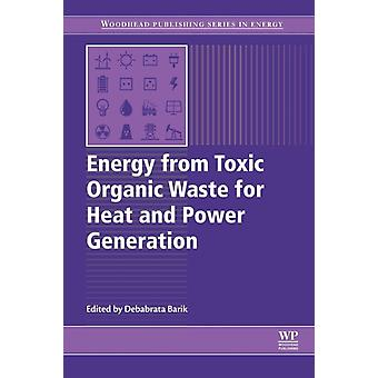 Energy from Toxic Organic Waste for Heat and Power Generation by Barik & Debabrata