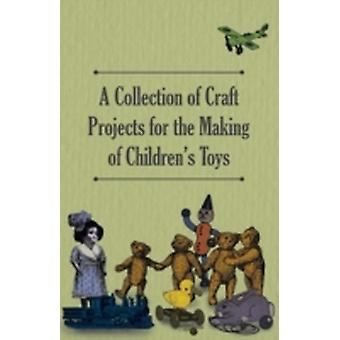 A Collection of Craft Projects for the Making of Childrens Toys by Anon