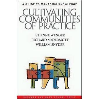 Cultiver des communautés de pratique - un Guide pour la gestion des connaissances de