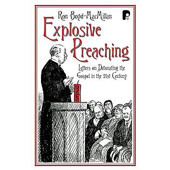 Explosive Preaching Letters on Detonating the Gospel in the 21st Century by BoydMacMillan & Ronald