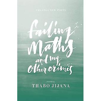 Failing Maths and My Other Crimes by Jijana & Thabo