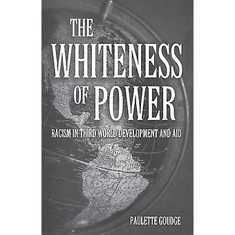 The Whiteness of Power Racism in Third World Development and Aid by Goudge & Paulette