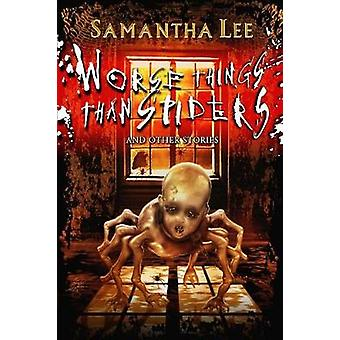 Worse Things Than Spiders and Other Stories by Lee & Samantha