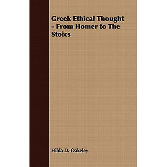 Greek Ethical Thought  From Homer to The Stoics by Oakeley & Hilda D.