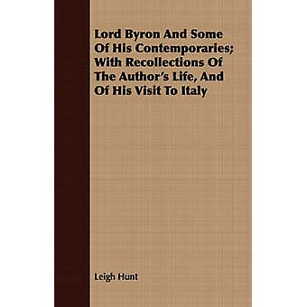 Lord Byron And Some Of His Contemporaries With Recollections Of The Authors Life And Of His Visit To Italy by Hunt & Leigh