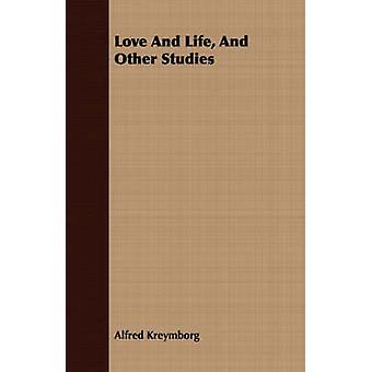 Love And Life And Other Studies by Kreymborg & Alfred