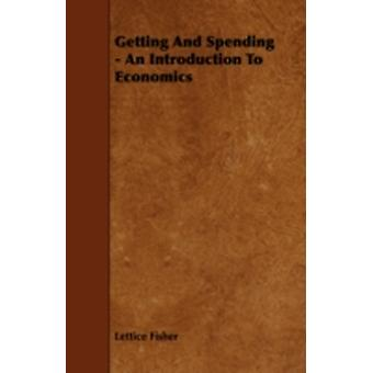 Getting and Spending  An Introduction to Economics by Fisher & Lettice