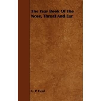 The Year Book of the Nose Throat and Ear by Head & G. P.