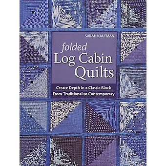 Folded Log Cabin QuiltsPrintonDemandEdition Create Depth in a Classic Black from Traditional to Contemporary by Kaufman & Sarah