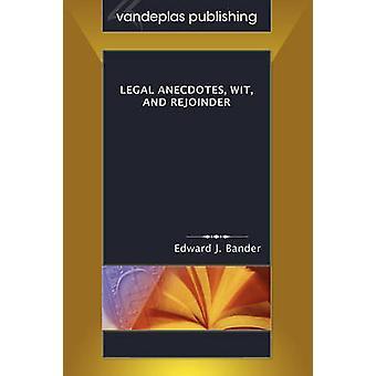 Legal Anecdotes Wit and Rejoinder by Bander & Edward J.