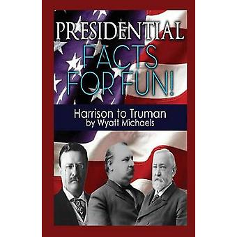Presidential Facts for Fun Harrison to Truman by Michaels & Wyatt