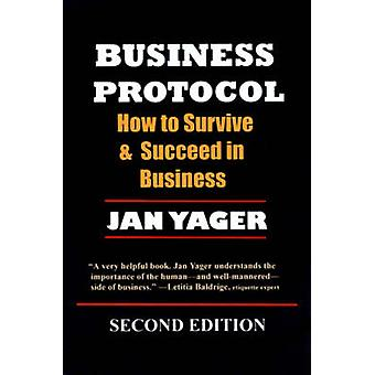 Business Protocol How to Survive and Succeed in Business by Yager & Jan