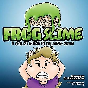 Frog Slime A Childs Guide to Calming Down by DeSua & Dr. Amanda