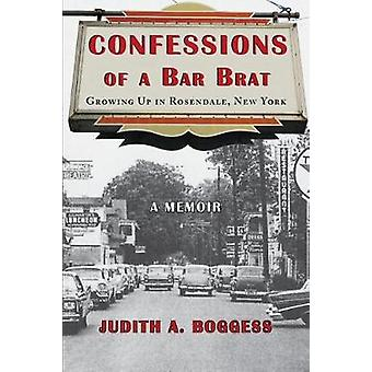 Confessions of a Bar Brat Growing Up in Rosendale New York A Memoir by Boggess & Judith A.
