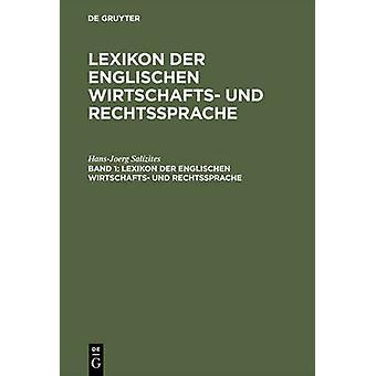 Lexikon der englischen Wirtschafts und Rechtssprache Band 1 Lexikon der englischen Wirtschafts und Rechtssprache by Salzites & HansJoerg
