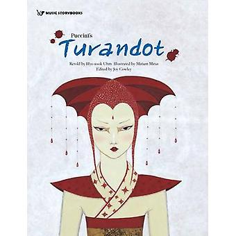 Puccinis Turandot by Original author Hye Sook Uhm & Illustrated by Miriam Miras & Edited by Joy Cowley