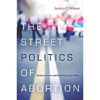 Die Straße Politik der Abtreibung - Rede - Gewalt- und Amerikas Cu