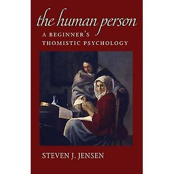 The Human Person - A Beginner's Thomistic Psychology by Steven J. Jens