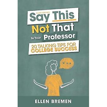 Say This - Not That to Your Professor - 20 Talking Tips for College Su