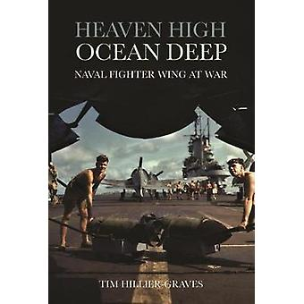 Heaven High - Ocean Deep - Naval Fighter Wing at War by Tim Hillier-Gr