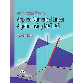 An Introduction to Applied Numerical Linear Algebra Using MATLAB by R