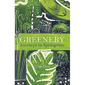 Greenery - Journeys in Springtime by Tim Dee - 9781787330559 Book