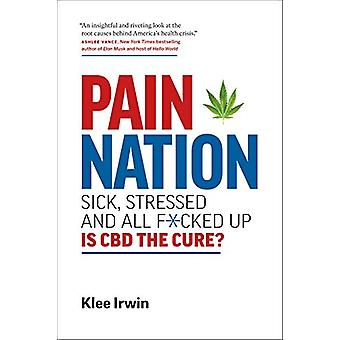 Pain Nation - Sick - Stressed - and All F*cked Up - Is CBD the Cure? by