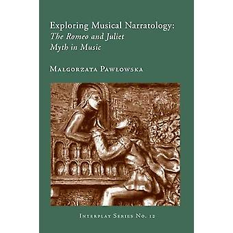 Exploring Musical Narratology - The Romeo and Juliet Myth in Music by
