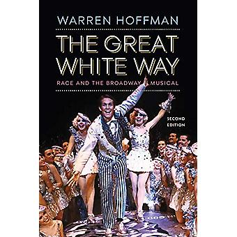 The Great White Way - Race and the Broadway Musical by Warren Hoffman