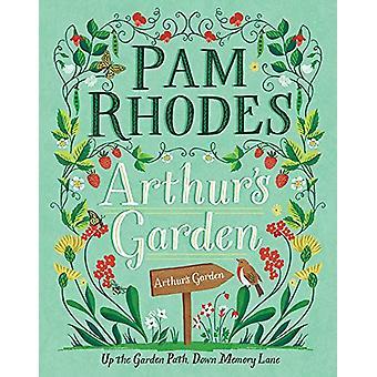 Arthur's Garden - Up the Garden Path - Down Memory Lane by Pam Rhodes