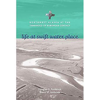 Life at Swift Water Place - Northwest Alaska at the Threshold of Europ