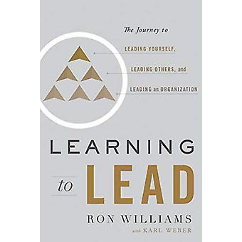 Learning to Lead - The Journey to Leading Yourself - Leading Others -