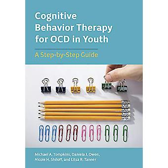 Cognitive Behavior Therapy for OCD in Youth - A Step-by-Step Guide by