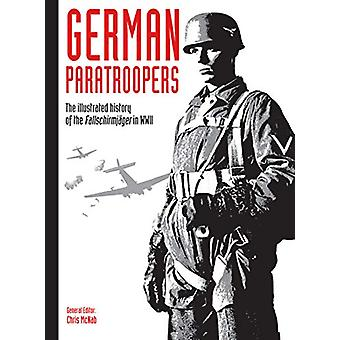 German Paratroopers - The illustrated history of the Fallschirmja ger
