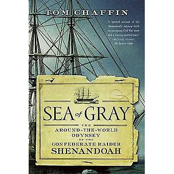 Sea of Gray - The Around-The-World Odyssey of the Confederate Raider S