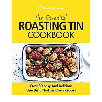 The Essential Roasting Tin Cookbook: Over 80 Easy and� Delicious One Dish, No-Fuss Oven Recipes