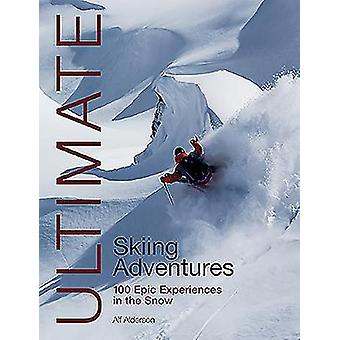 Ultimate Skiing Adventures - 100 epic experiences in the snow