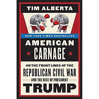 Amerikkalainen verilöyly: Republikaanien sisällissodan ja presidentti Trumpin nousun etulinjassa