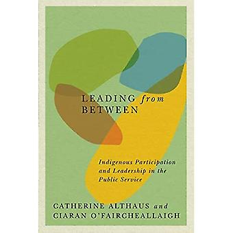 Leading from Between: Indigenous Participation and� Leadership in the Public Service (McGill-Queen's Native and Northern Series)