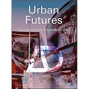Urban Futures: Het ontwerpen van de gedigitaliseerde stad (architectonisch ontwerp)