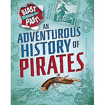 Blast Through the Past: An Adventurous History of Pirates