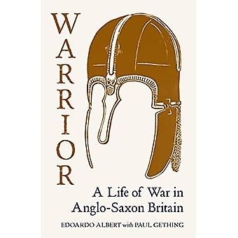 Warrior: A Life of War in� Anglo-Saxon Britain