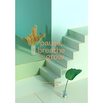 Pause Breathe and Grow Notes on mindful creative life by Malinic & Radim